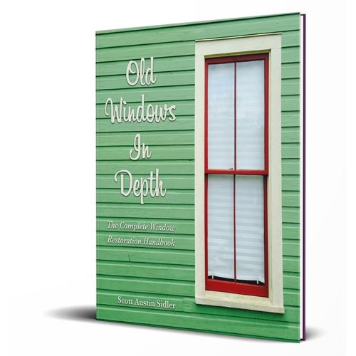 old windows in-depth is the complete window restoration handbook for anyone  serious about restoring their historic wood or steel windows